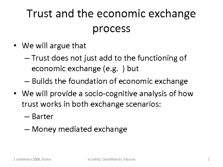 Trust and the economic exchange process • We will argue that – Trust does