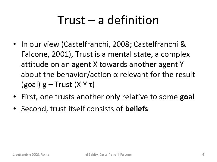 Trust – a definition • In our view (Castelfranchi, 2008; Castelfranchi & Falcone, 2001),
