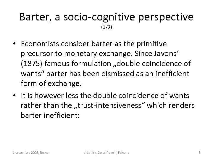 Barter, a socio-cognitive perspective (1/3) • Economists consider barter as the primitive precursor to