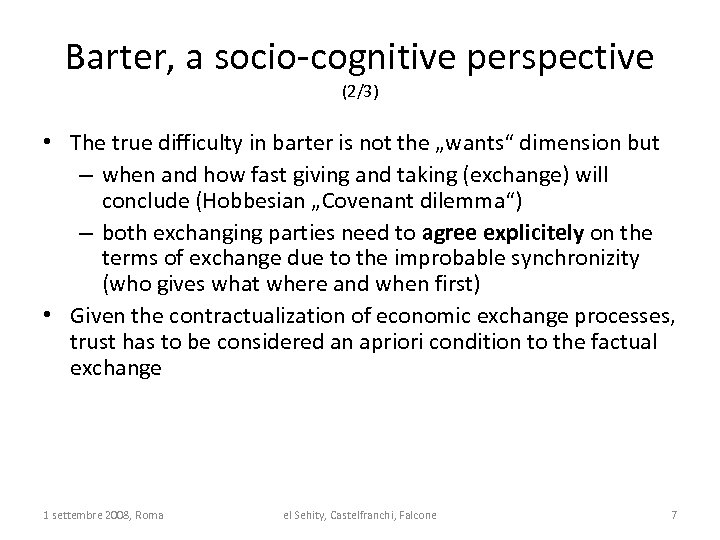 Barter, a socio-cognitive perspective (2/3) • The true difficulty in barter is not the