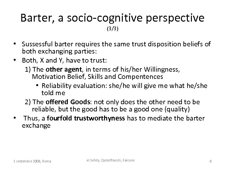 Barter, a socio-cognitive perspective (3/3) • Sussessful barter requires the same trust disposition beliefs