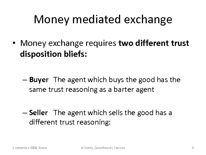 Money mediated exchange • Money exchange requires two different trust disposition bliefs: – Buyer