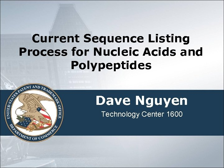 Current Sequence Listing Process for Nucleic Acids and Polypeptides Dave Nguyen Technology Center 1600