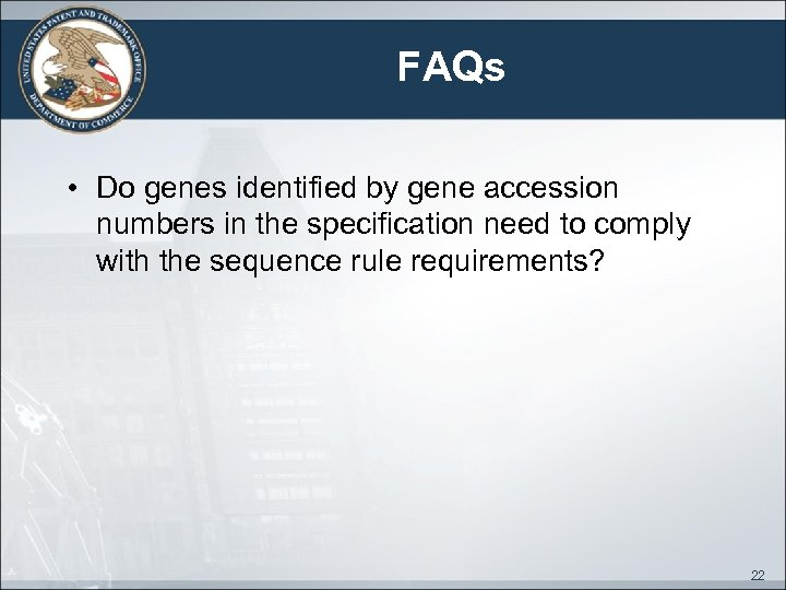 FAQs • Do genes identified by gene accession numbers in the specification need to