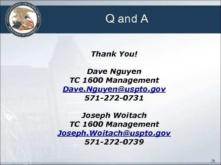 Q and A Thank You! Dave Nguyen TC 1600 Management Dave. Nguyen@uspto. gov 571