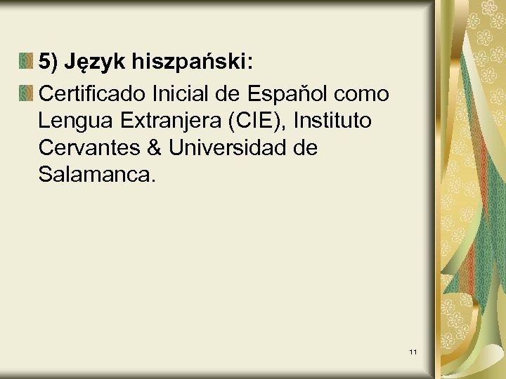 5) Język hiszpański: Certificado Inicial de Espaňol como Lengua Extranjera (CIE), Instituto Cervantes &