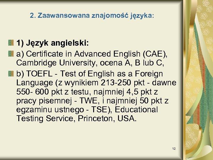 2. Zaawansowana znajomość języka: 1) Język angielski: a) Certificate in Advanced English (CAE), Cambridge