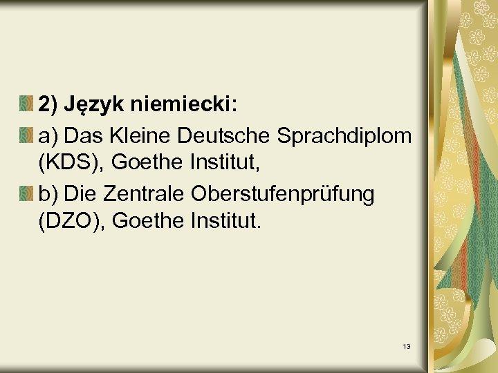 2) Język niemiecki: a) Das Kleine Deutsche Sprachdiplom (KDS), Goethe Institut, b) Die Zentrale