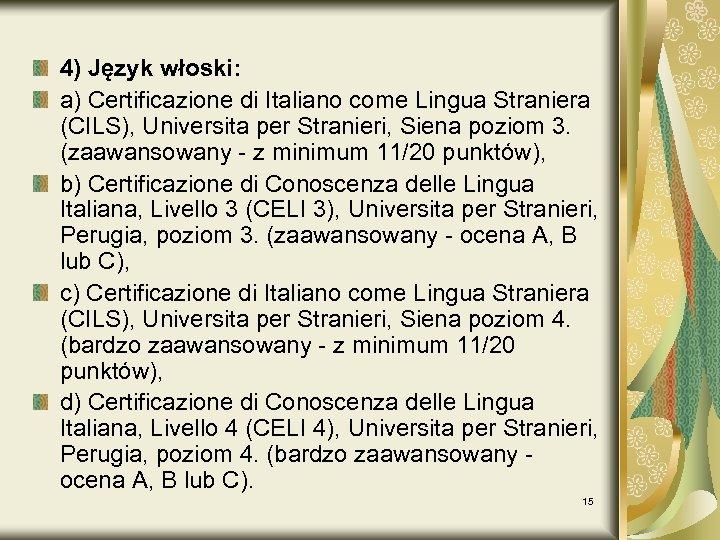 4) Język włoski: a) Certificazione di Italiano come Lingua Straniera (CILS), Universita per Stranieri,