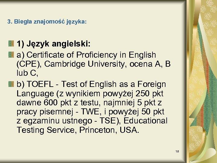 3. Biegła znajomość języka: 1) Język angielski: a) Certificate of Proficiency in English (CPE),
