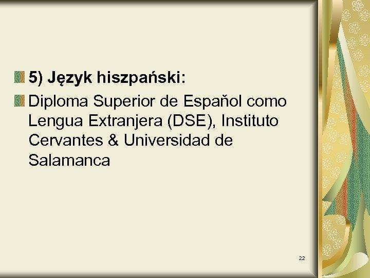 5) Język hiszpański: Diploma Superior de Espaňol como Lengua Extranjera (DSE), Instituto Cervantes &