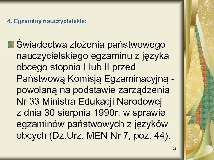 4. Egzaminy nauczycielskie: Świadectwa złożenia państwowego nauczycielskiego egzaminu z języka obcego stopnia I lub