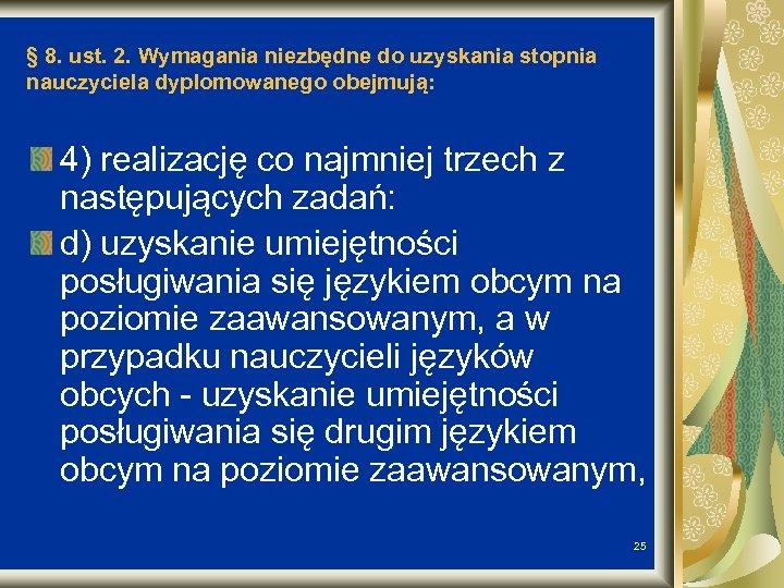 § 8. ust. 2. Wymagania niezbędne do uzyskania stopnia nauczyciela dyplomowanego obejmują: 4) realizację