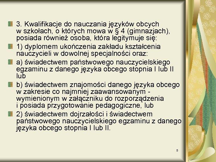 3. Kwalifikacje do nauczania języków obcych w szkołach, o których mowa w § 4