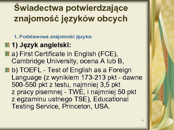 Świadectwa potwierdzające znajomość języków obcych 1. Podstawowa znajomość języka: 1) Język angielski: a) First