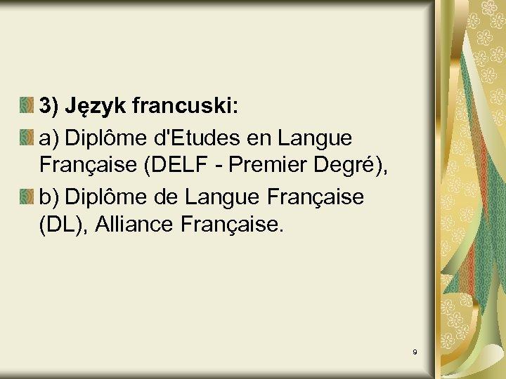 3) Język francuski: a) Diplôme d'Etudes en Langue Française (DELF - Premier Degré), b)