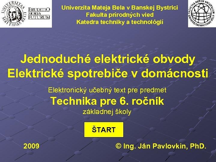 Univerzita Mateja Bela v Banskej Bystrici Fakulta prírodných vied Katedra techniky a technológií Jednoduché