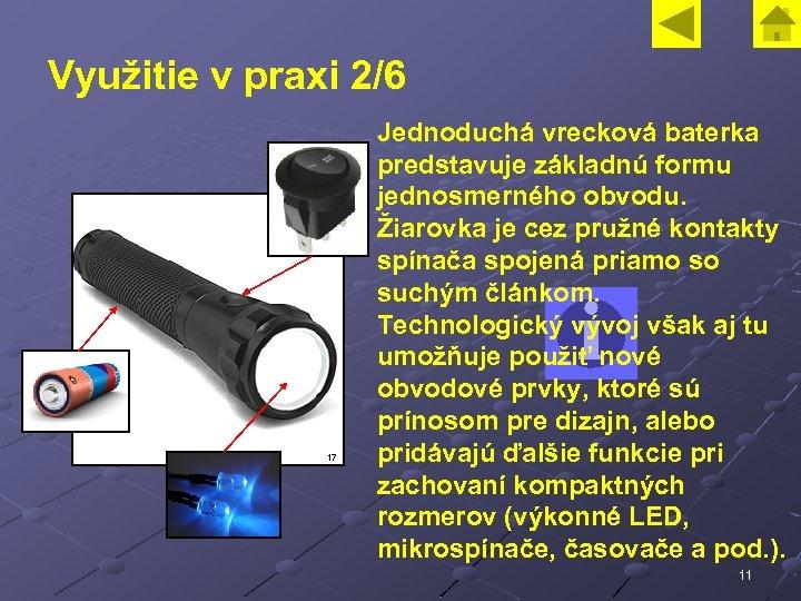Využitie v praxi 2/6 17 Jednoduchá vrecková baterka predstavuje základnú formu jednosmerného obvodu. Žiarovka