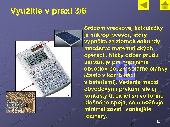 Využitie v praxi 3/6 18 Srdcom vreckovej kalkulačky je mikroprocesor, ktorý vypočíta za zlomok