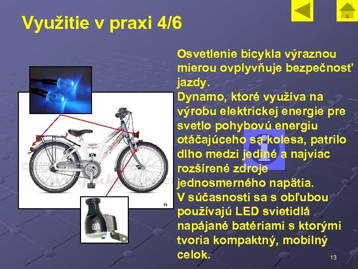 Využitie v praxi 4/6 19 Osvetlenie bicykla výraznou mierou ovplyvňuje bezpečnosť jazdy. Dynamo, ktoré