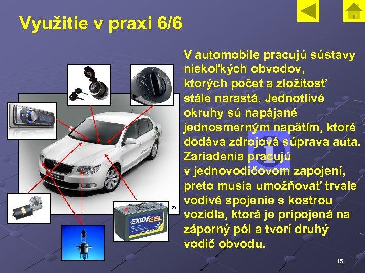 Využitie v praxi 6/6 20 V automobile pracujú sústavy niekoľkých obvodov, ktorých počet a