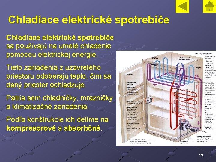 Chladiace elektrické spotrebiče sa používajú na umelé chladenie pomocou elektrickej energie. Tieto zariadenia z