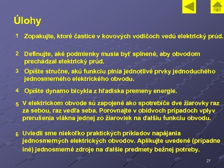 Úlohy 1 Zopakujte, ktoré častice v kovových vodičoch vedú elektrický prúd. 2 Definujte, aké