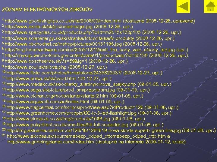 ZOZNAM ELEKTRONICKÝCH ZDROJOV 1 http: //www. goodlivingtips. co. uk/site/2008/03/index. html (dostupné 2008 -12 -26,