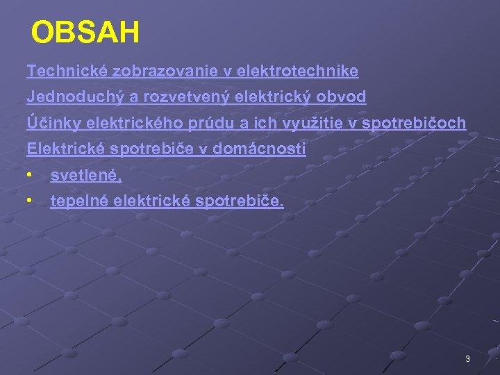 OBSAH Technické zobrazovanie v elektrotechnike Jednoduchý a rozvetvený elektrický obvod Účinky elektrického prúdu a