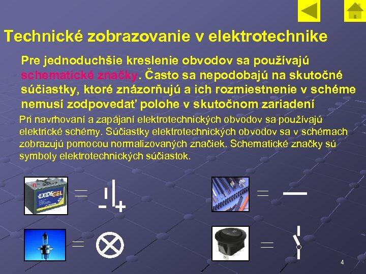 Technické zobrazovanie v elektrotechnike Pre jednoduchšie kreslenie obvodov sa používajú schematické značky. Často sa