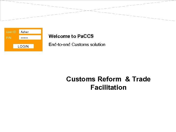 User ID Asher PIN ****** LOGIN Welcome to Pa. CCS End-to-end Customs solution Customs