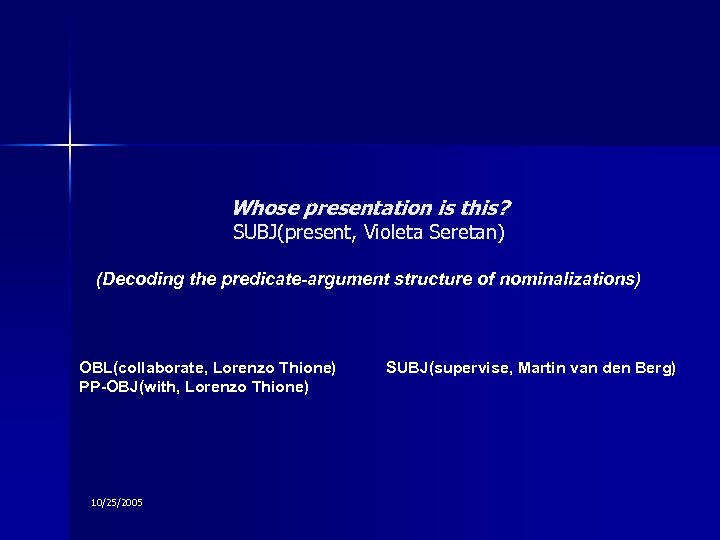 Whose presentation is this? SUBJ(present, Violeta Seretan) (Decoding the predicate-argument structure of nominalizations) OBL(collaborate,