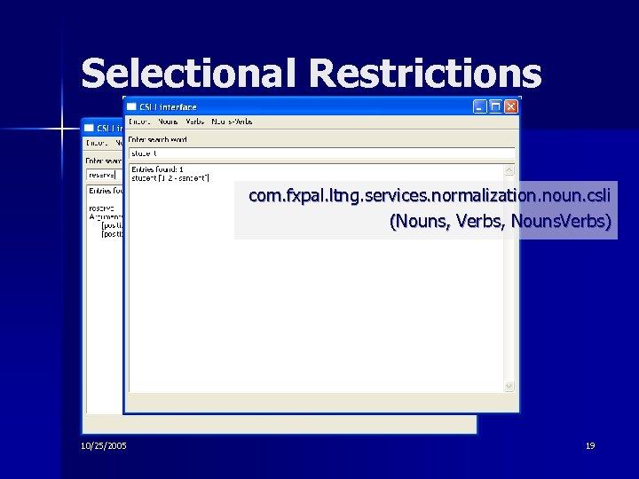Selectional Restrictions com. fxpal. ltng. services. normalization. noun. csli (Nouns, Verbs, Nouns. Verbs) 10/25/2005