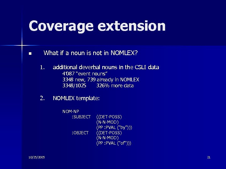 Coverage extension n What if a noun is not in NOMLEX? 1. additional deverbal