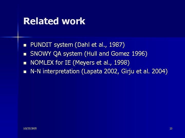 Related work n n PUNDIT system (Dahl et al. , 1987) SNOWY QA system