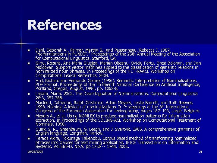 References n n n n Dahl, Deborah A. , Palmer, Martha S. ; and