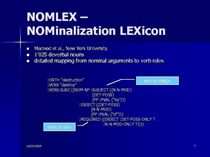 NOMLEX – NOMinalization LEXicon n Macleod et al. , New York University 1' 025