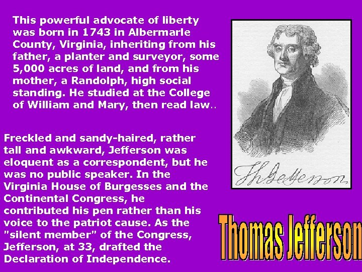 This powerful advocate of liberty was born in 1743 in Albermarle County, Virginia, inheriting