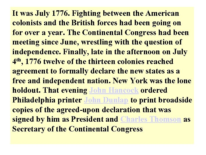It was July 1776. Fighting between the American colonists and the British forces had