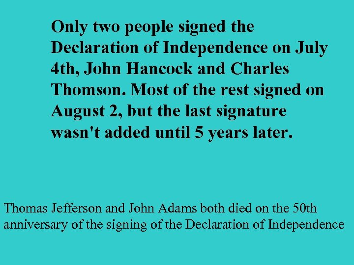 Only two people signed the Declaration of Independence on July 4 th, John Hancock