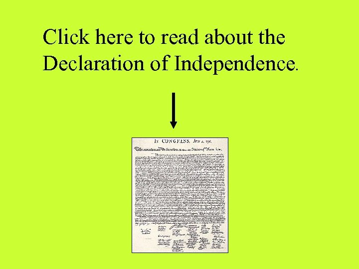 Click here to read about the Declaration of Independence.