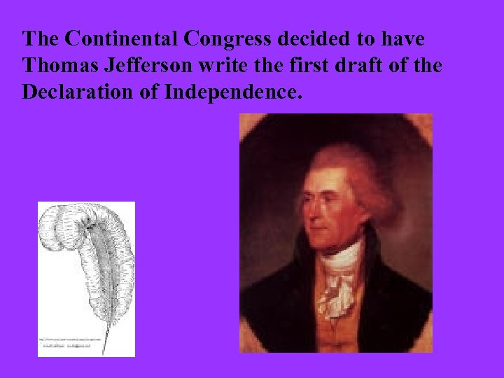 The Continental Congress decided to have Thomas Jefferson write the first draft of the