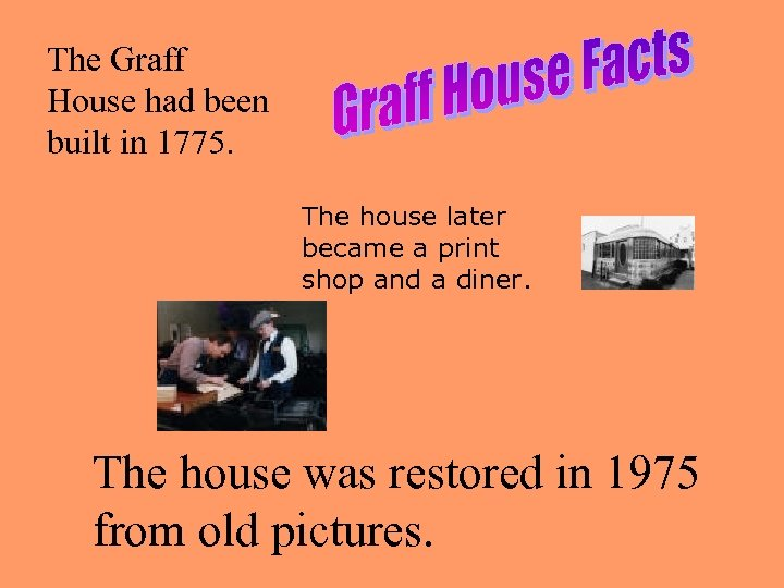 The Graff House had been built in 1775. The house later became a print
