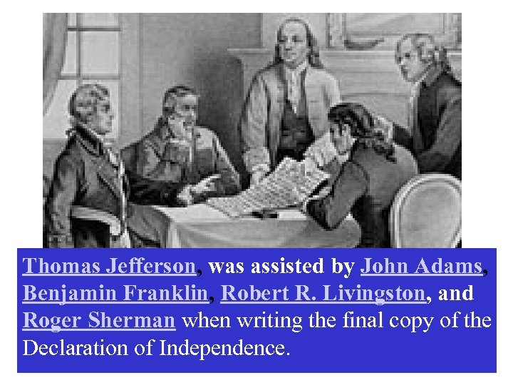 Thomas Jefferson, was assisted by John Adams, Benjamin Franklin, Robert R. Livingston, and Roger