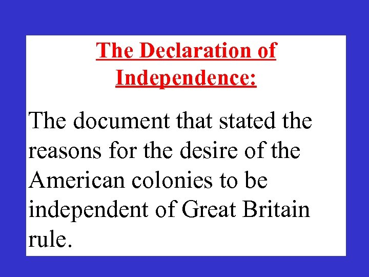 The Declaration of Independence: The document that stated the reasons for the desire of