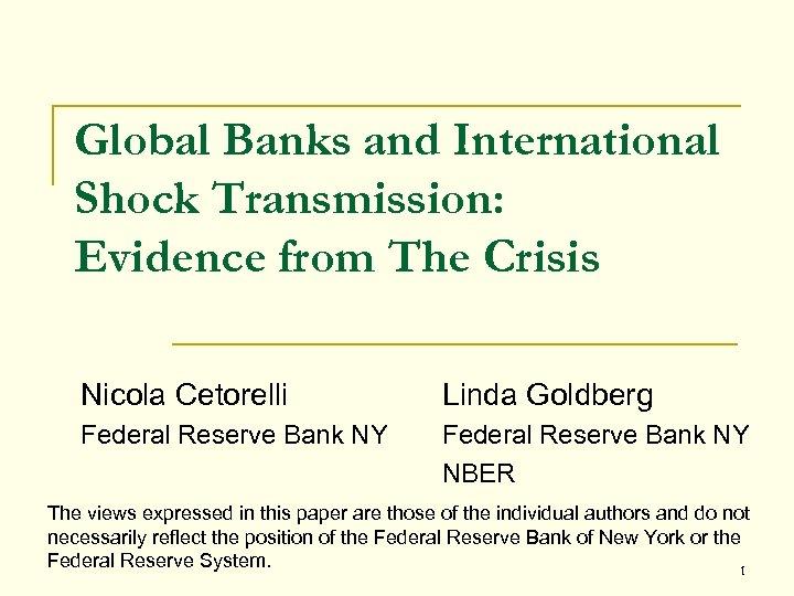 Global Banks and International Shock Transmission: Evidence from The Crisis Nicola Cetorelli Linda Goldberg