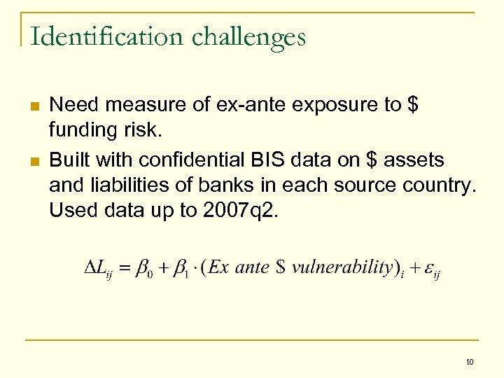 Identification challenges n n Need measure of ex-ante exposure to $ funding risk. Built