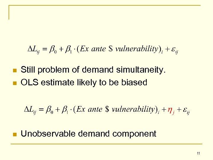 n Still problem of demand simultaneity. OLS estimate likely to be biased n Unobservable