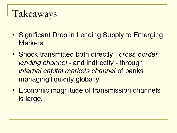 Takeaways • Significant Drop in Lending Supply to Emerging Markets • Shock transmitted both