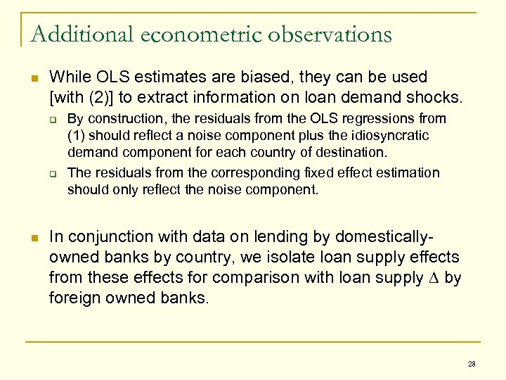 Additional econometric observations n While OLS estimates are biased, they can be used [with
